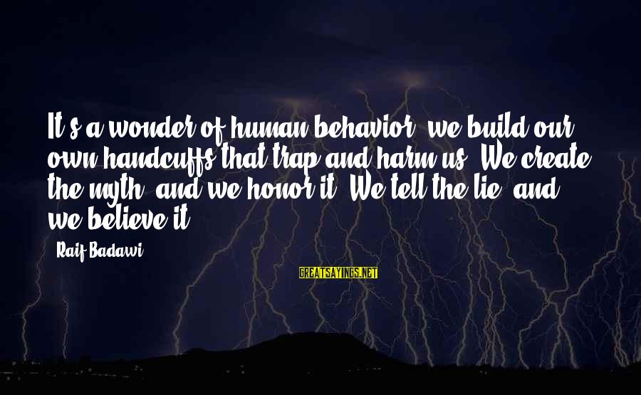 Denial Of The Truth Sayings By Raif Badawi: It's a wonder of human behavior: we build our own handcuffs that trap and harm