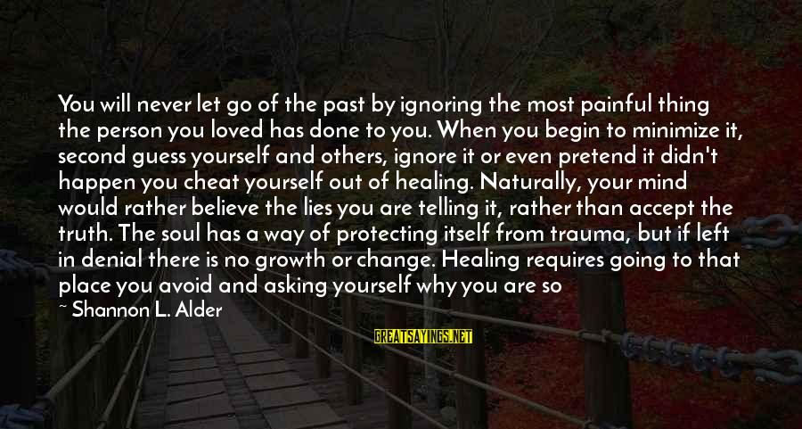 Denial Of The Truth Sayings By Shannon L. Alder: You will never let go of the past by ignoring the most painful thing the