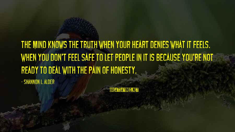 Denial Of The Truth Sayings By Shannon L. Alder: The mind knows the truth when your heart denies what it feels. When you don't