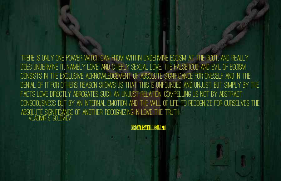 Denial Of The Truth Sayings By Vladimir S. Soloviev: There is only one power which can from within undermine egoism at the root, and