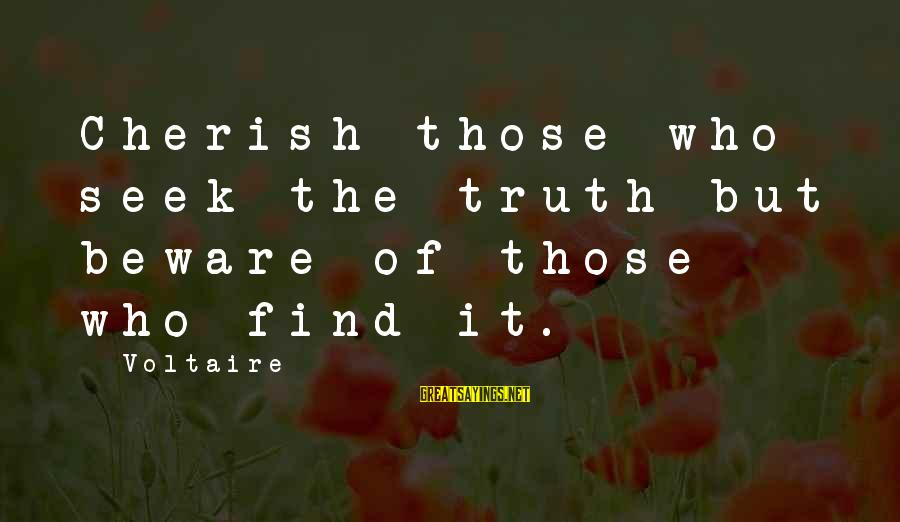 Denial Of The Truth Sayings By Voltaire: Cherish those who seek the truth but beware of those who find it.