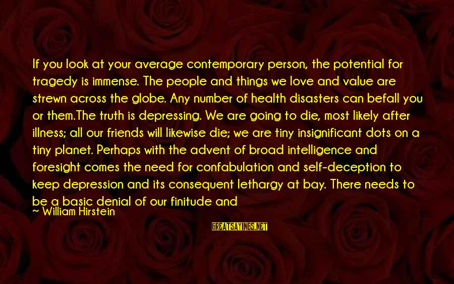 Denial Of The Truth Sayings By William Hirstein: If you look at your average contemporary person, the potential for tragedy is immense. The