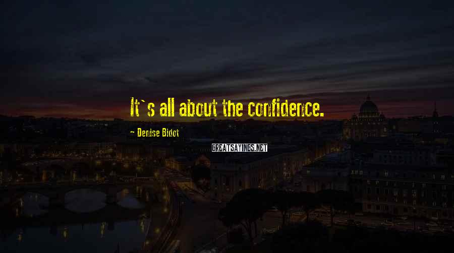 Denise Bidot Sayings: It's all about the confidence.