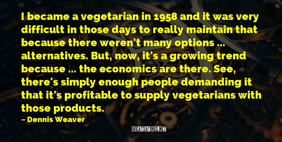 Dennis Weaver Sayings: I became a vegetarian in 1958 and it was very difficult in those days to