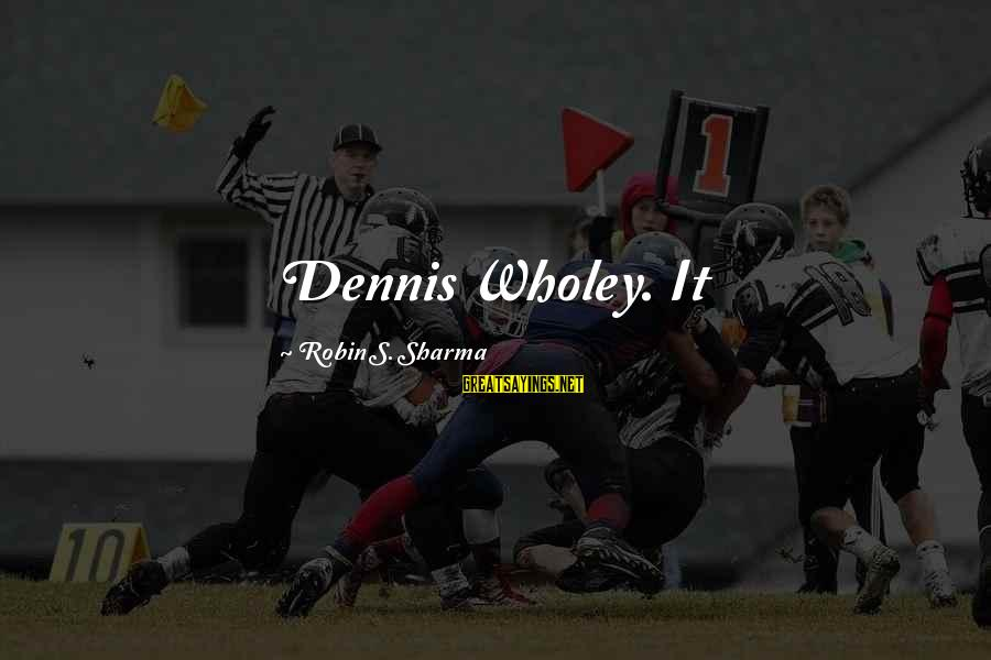 Dennis Wholey Sayings By Robin S. Sharma: Dennis Wholey. It