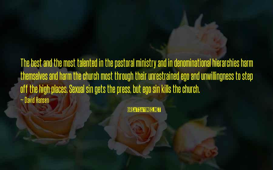 Denominational Sayings By David Hansen: The best and the most talented in the pastoral ministry and in denominational hierarchies harm