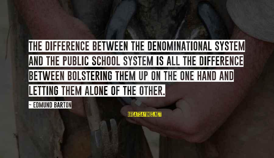 Denominational Sayings By Edmund Barton: The difference between the denominational system and the public school system is all the difference