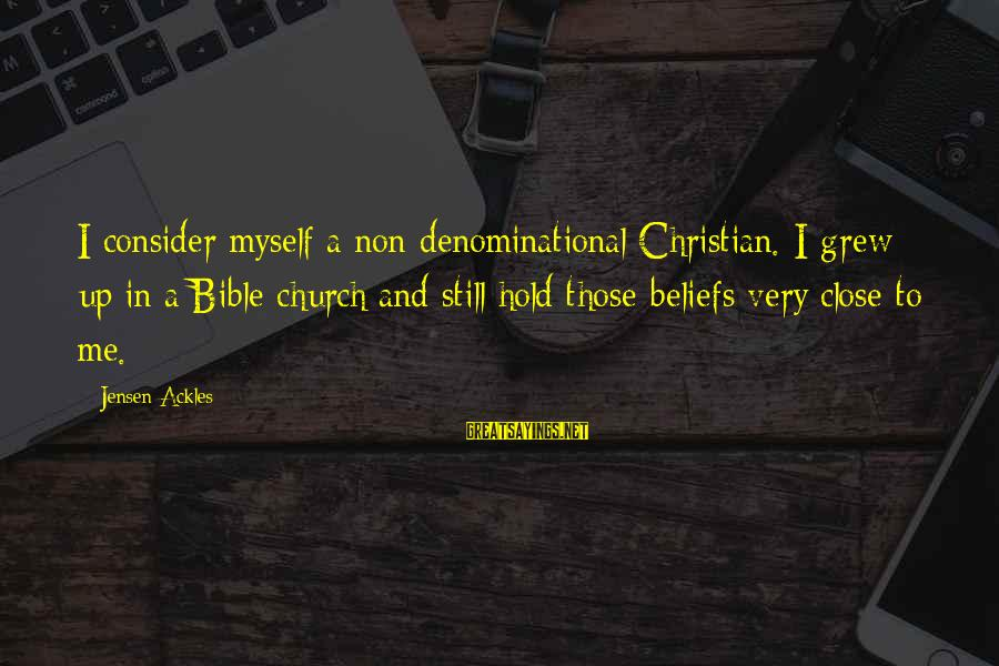 Denominational Sayings By Jensen Ackles: I consider myself a non-denominational Christian. I grew up in a Bible church and still