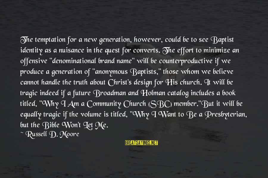 Denominational Sayings By Russell D. Moore: The temptation for a new generation, however, could be to see Baptist identity as a