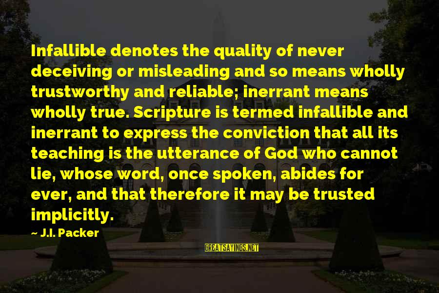 Denotes Sayings By J.I. Packer: Infallible denotes the quality of never deceiving or misleading and so means wholly trustworthy and