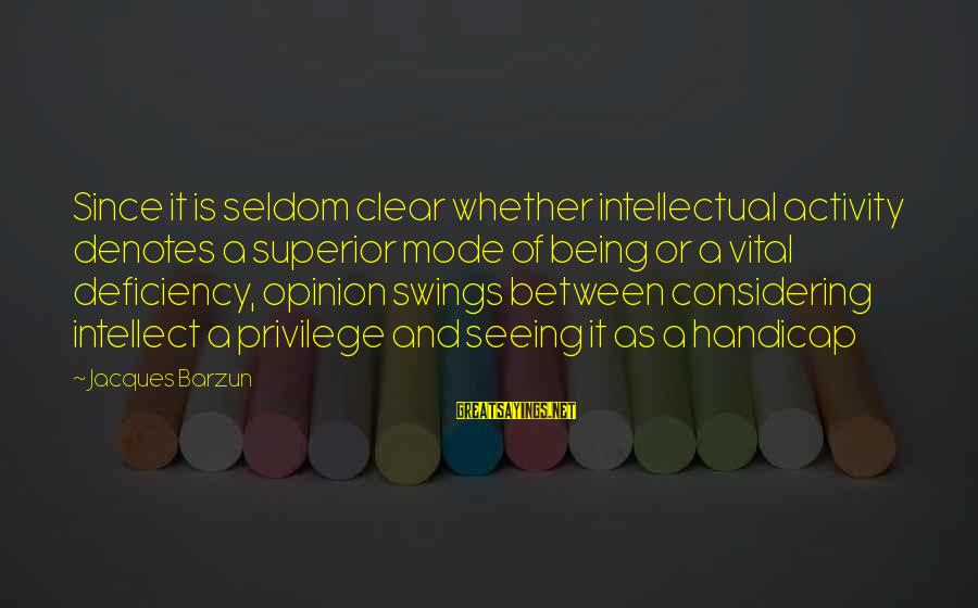 Denotes Sayings By Jacques Barzun: Since it is seldom clear whether intellectual activity denotes a superior mode of being or