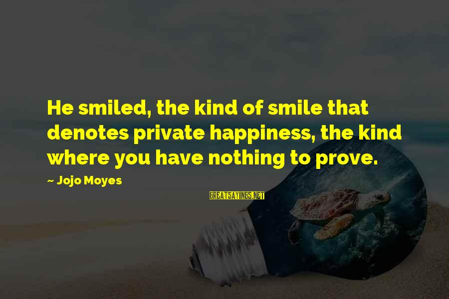 Denotes Sayings By Jojo Moyes: He smiled, the kind of smile that denotes private happiness, the kind where you have