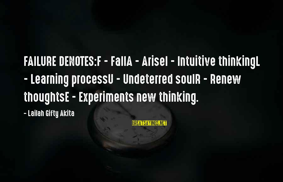 Denotes Sayings By Lailah Gifty Akita: FAILURE DENOTES:F - FallA - AriseI - Intuitive thinkingL - Learning processU - Undeterred soulR