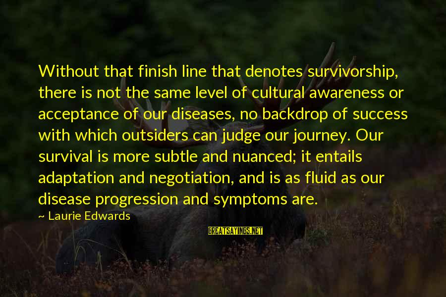 Denotes Sayings By Laurie Edwards: Without that finish line that denotes survivorship, there is not the same level of cultural