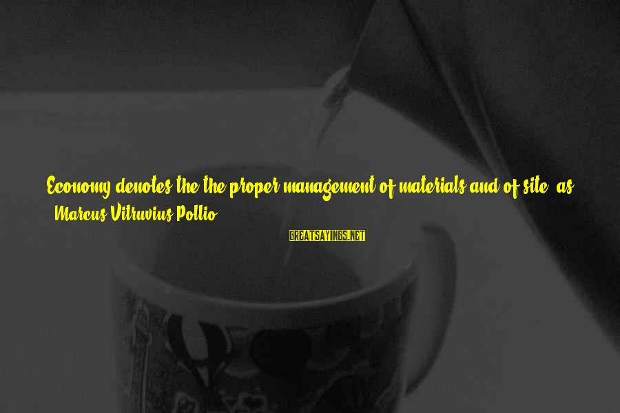 Denotes Sayings By Marcus Vitruvius Pollio: Economy denotes the the proper management of materials and of site, as well as a