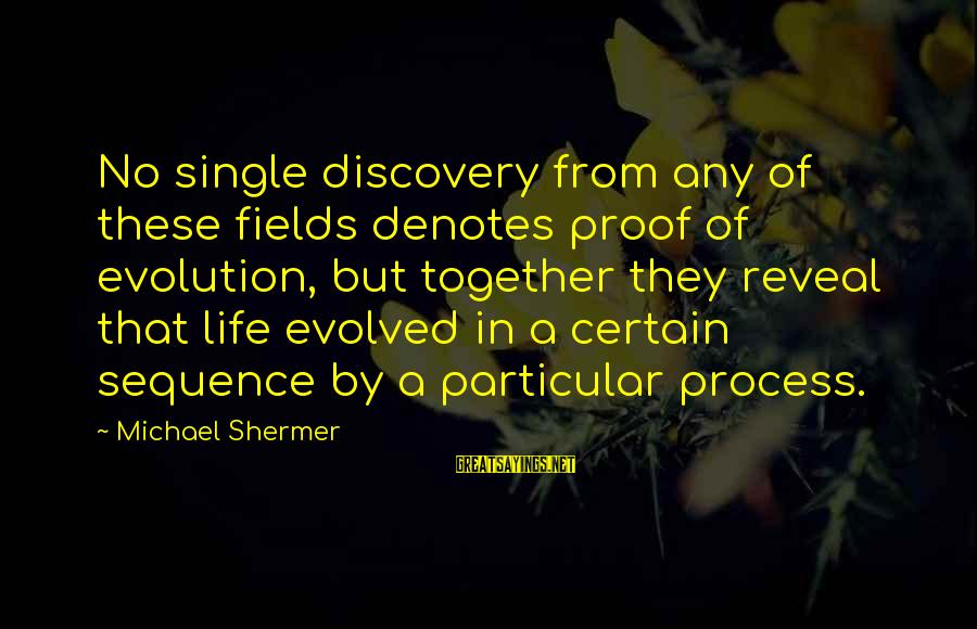 Denotes Sayings By Michael Shermer: No single discovery from any of these fields denotes proof of evolution, but together they