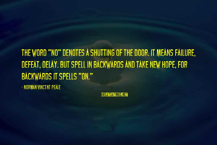 "Denotes Sayings By Norman Vincent Peale: The word ""no"" denotes a shutting of the door. It means failure, defeat, delay. But"