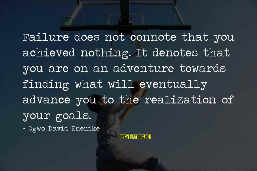 Denotes Sayings By Ogwo David Emenike: Failure does not connote that you achieved nothing. It denotes that you are on an
