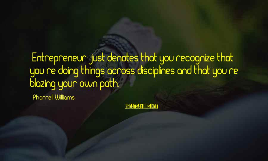 Denotes Sayings By Pharrell Williams: 'Entrepreneur 'just denotes that you recognize that you're doing things across disciplines and that you're