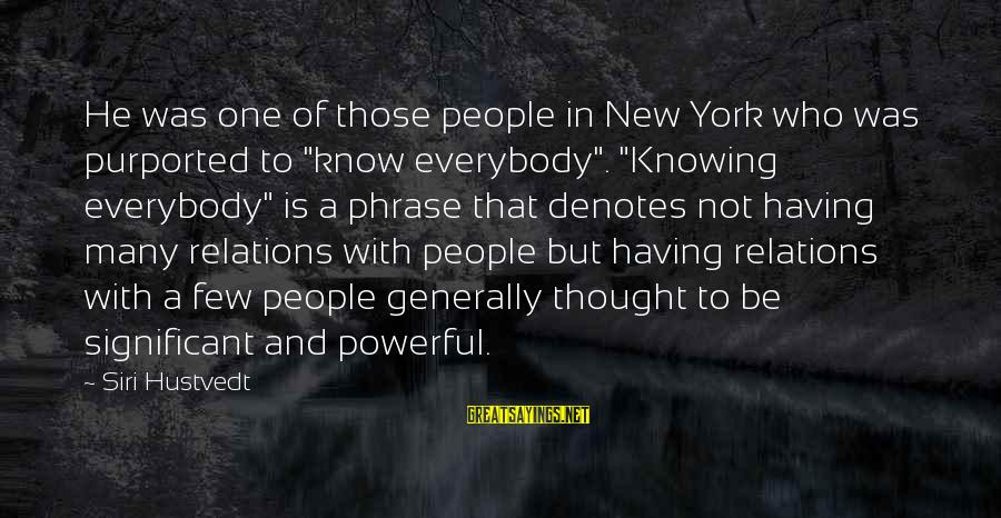 "Denotes Sayings By Siri Hustvedt: He was one of those people in New York who was purported to ""know everybody""."