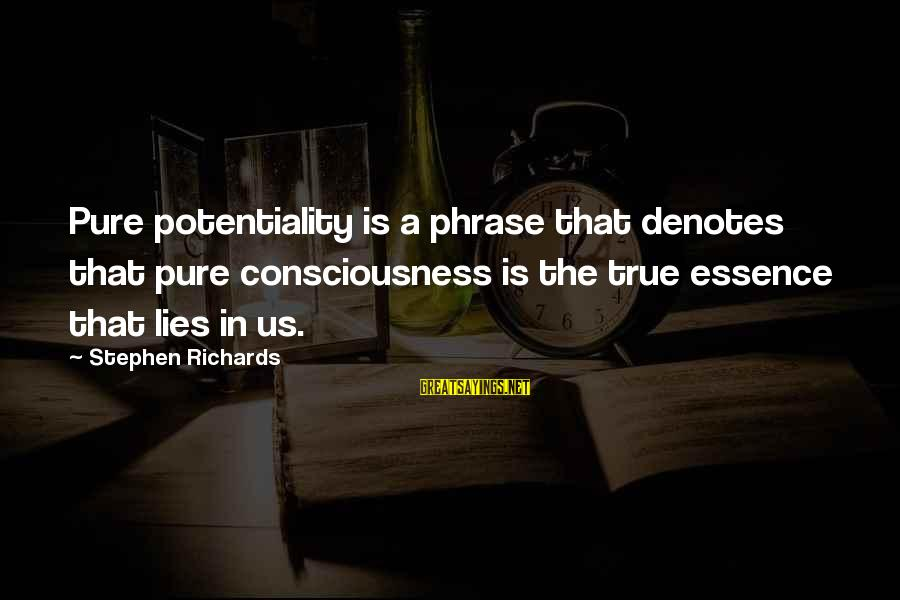 Denotes Sayings By Stephen Richards: Pure potentiality is a phrase that denotes that pure consciousness is the true essence that