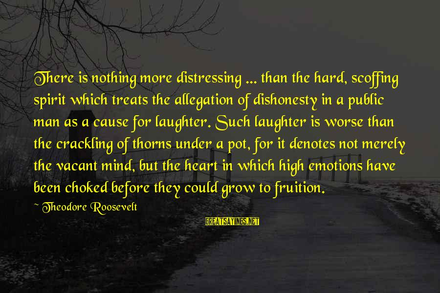 Denotes Sayings By Theodore Roosevelt: There is nothing more distressing ... than the hard, scoffing spirit which treats the allegation