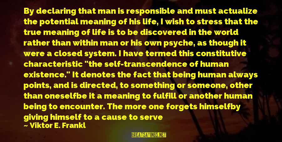 Denotes Sayings By Viktor E. Frankl: By declaring that man is responsible and must actualize the potential meaning of his life,