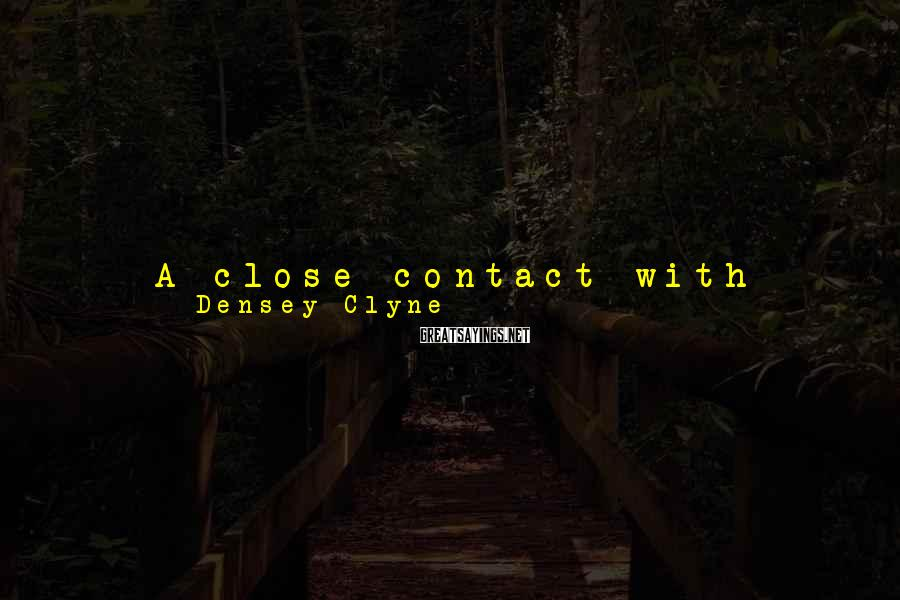Densey Clyne Sayings: A close contact with nature has been a focus of my life since childhood and