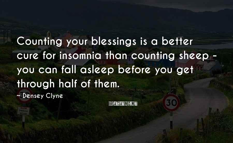 Densey Clyne Sayings: Counting your blessings is a better cure for insomnia than counting sheep - you can
