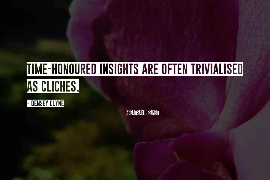 Densey Clyne Sayings: Time-honoured insights are often trivialised as cliches.