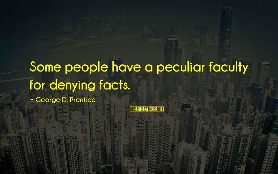 Denying Facts Sayings By George D. Prentice: Some people have a peculiar faculty for denying facts.