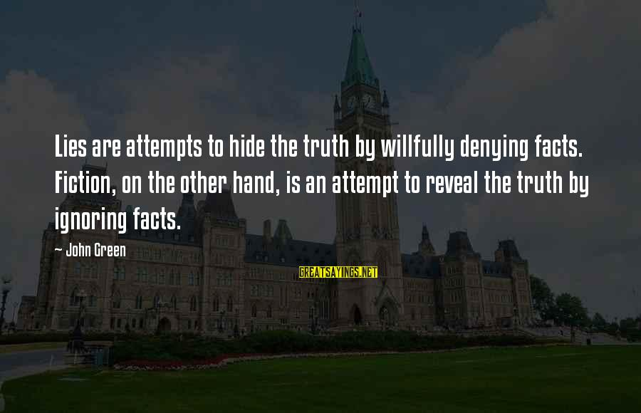 Denying Facts Sayings By John Green: Lies are attempts to hide the truth by willfully denying facts. Fiction, on the other