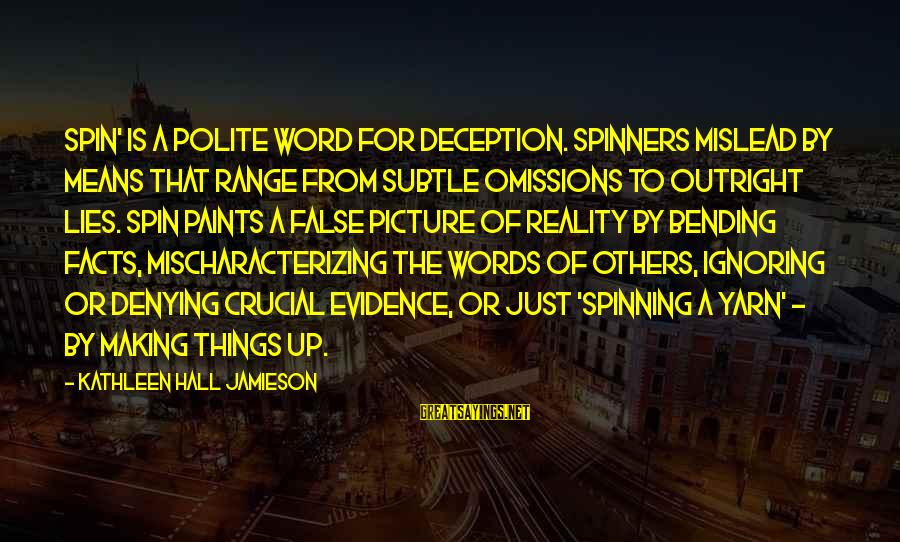 Denying Facts Sayings By Kathleen Hall Jamieson: Spin' is a polite word for deception. Spinners mislead by means that range from subtle
