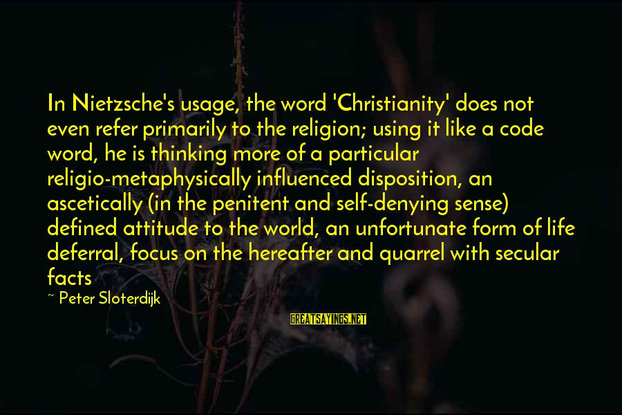 Denying Facts Sayings By Peter Sloterdijk: In Nietzsche's usage, the word 'Christianity' does not even refer primarily to the religion; using