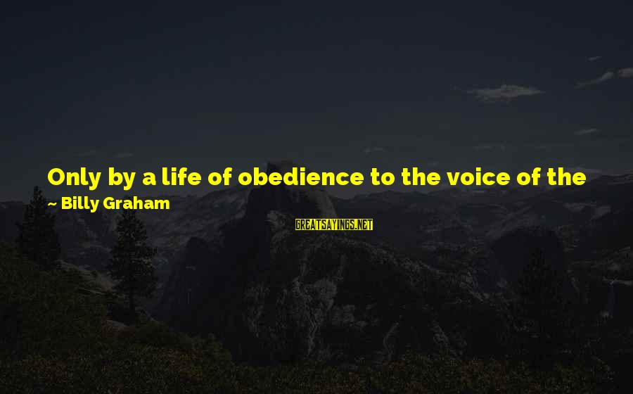 Denying Self Sayings By Billy Graham: Only by a life of obedience to the voice of the Spirit, by a daily