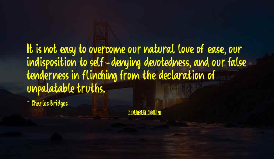 Denying Self Sayings By Charles Bridges: It is not easy to overcome our natural love of ease, our indisposition to self-denying