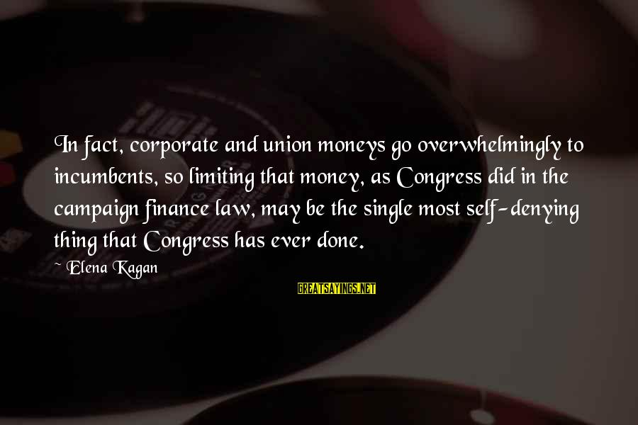 Denying Self Sayings By Elena Kagan: In fact, corporate and union moneys go overwhelmingly to incumbents, so limiting that money, as