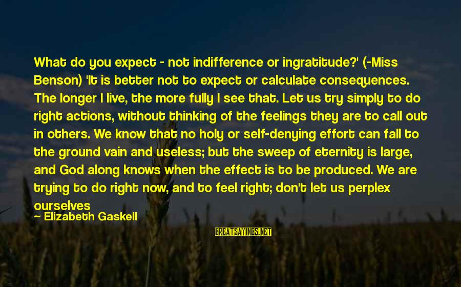Denying Self Sayings By Elizabeth Gaskell: What do you expect - not indifference or ingratitude?' (-Miss Benson) 'It is better not