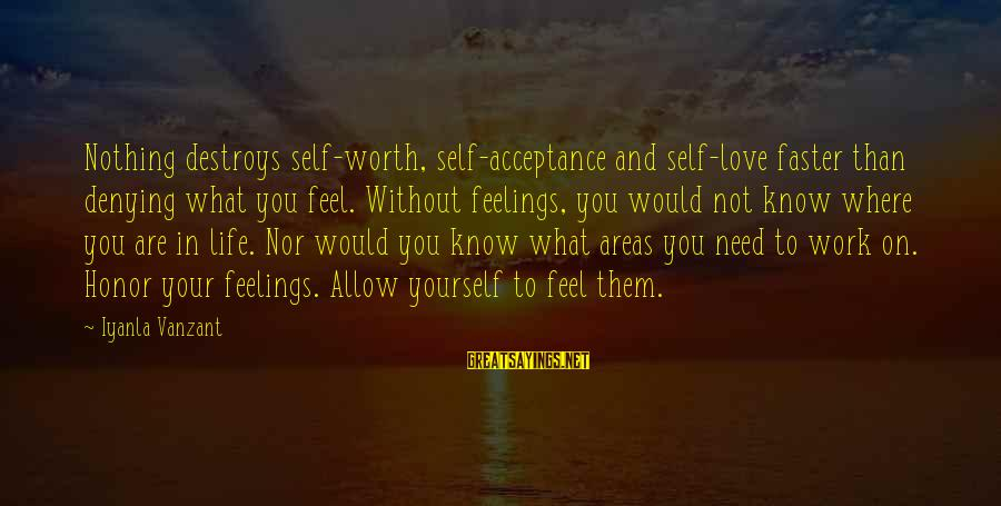 Denying Self Sayings By Iyanla Vanzant: Nothing destroys self-worth, self-acceptance and self-love faster than denying what you feel. Without feelings, you