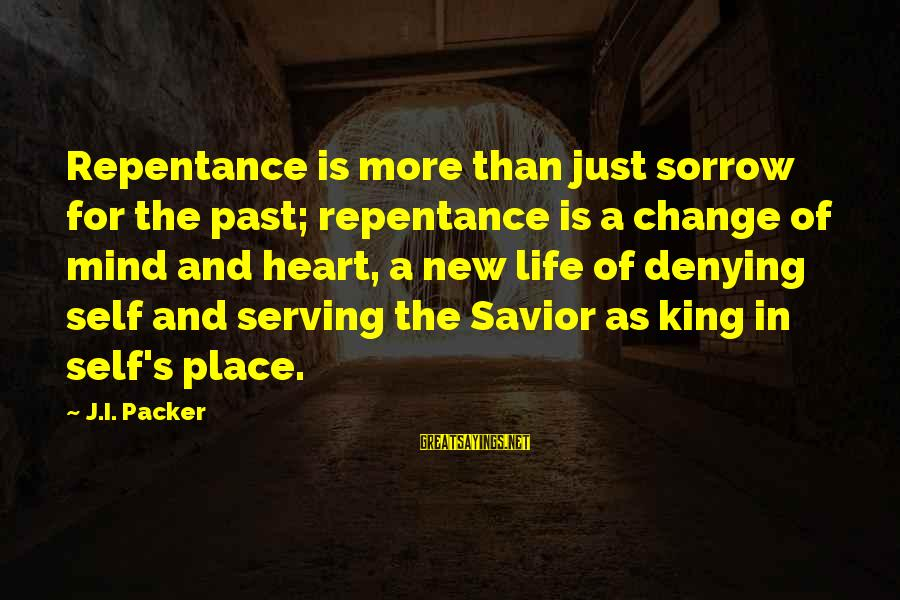Denying Self Sayings By J.I. Packer: Repentance is more than just sorrow for the past; repentance is a change of mind