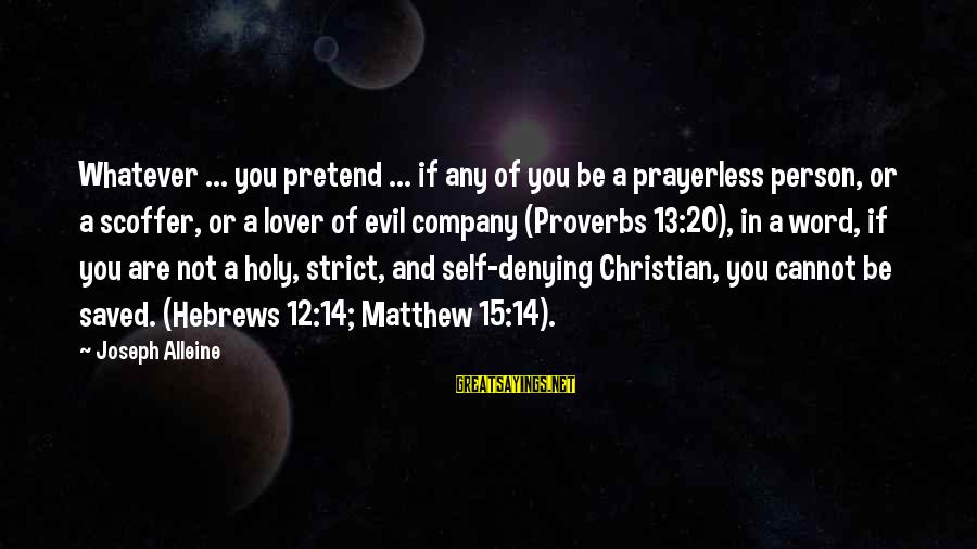 Denying Self Sayings By Joseph Alleine: Whatever ... you pretend ... if any of you be a prayerless person, or a
