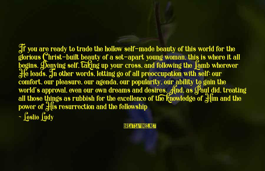 Denying Self Sayings By Leslie Ludy: If you are ready to trade the hollow self-made beauty of this world for the