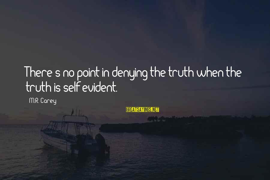 Denying Self Sayings By M.R. Carey: There's no point in denying the truth when the truth is self-evident.
