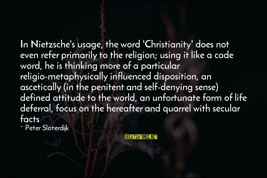 Denying Self Sayings By Peter Sloterdijk: In Nietzsche's usage, the word 'Christianity' does not even refer primarily to the religion; using