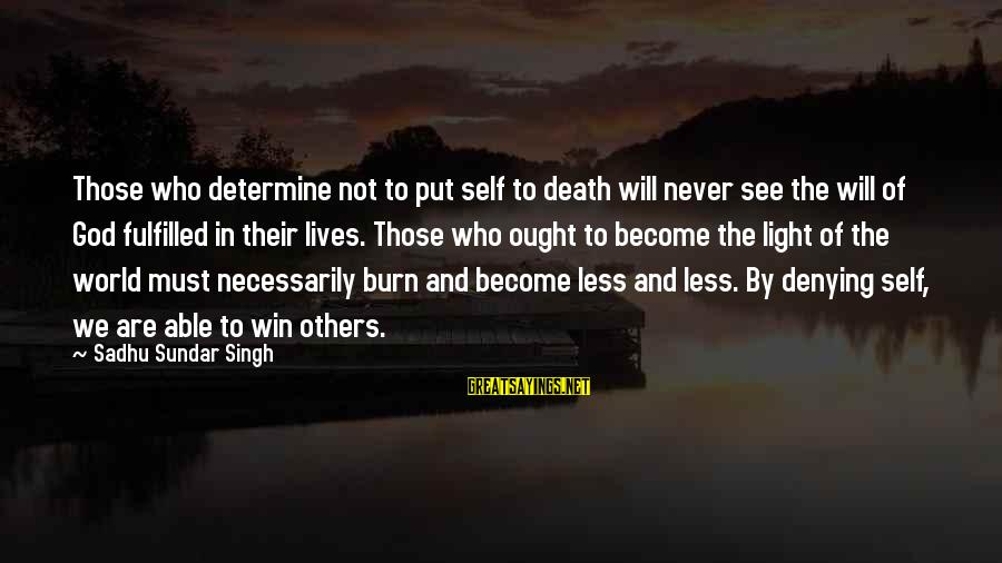 Denying Self Sayings By Sadhu Sundar Singh: Those who determine not to put self to death will never see the will of