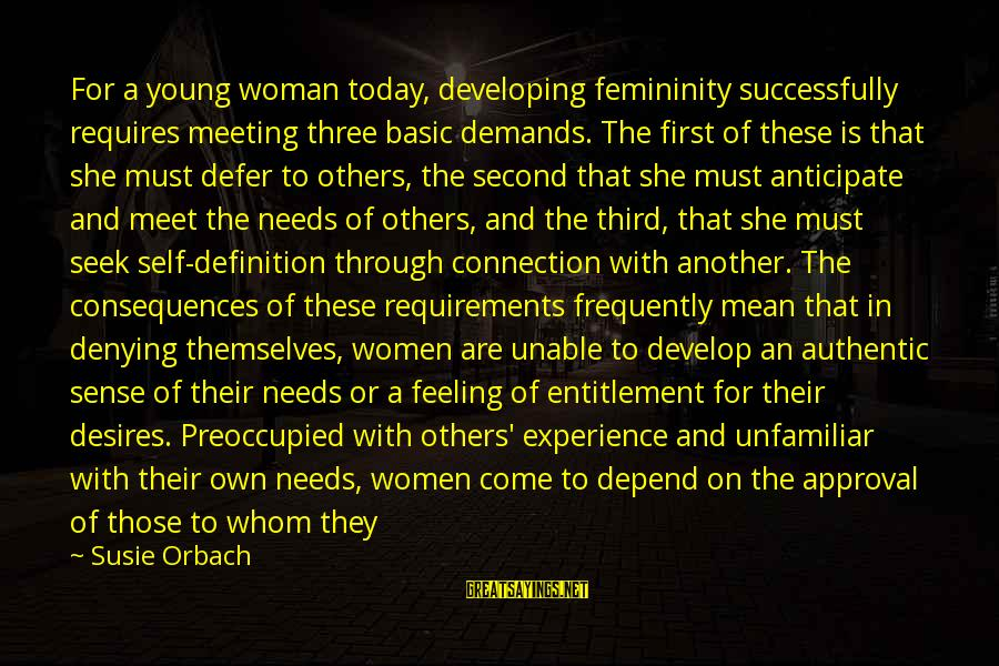 Denying Self Sayings By Susie Orbach: For a young woman today, developing femininity successfully requires meeting three basic demands. The first