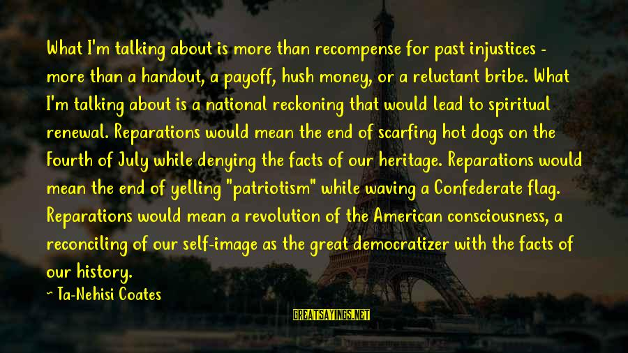 Denying Self Sayings By Ta-Nehisi Coates: What I'm talking about is more than recompense for past injustices - more than a