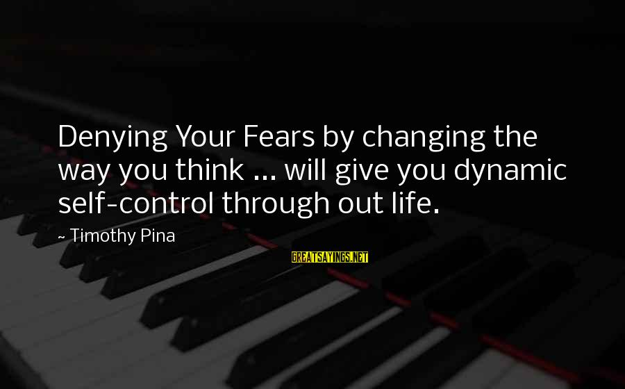 Denying Self Sayings By Timothy Pina: Denying Your Fears by changing the way you think ... will give you dynamic self-control