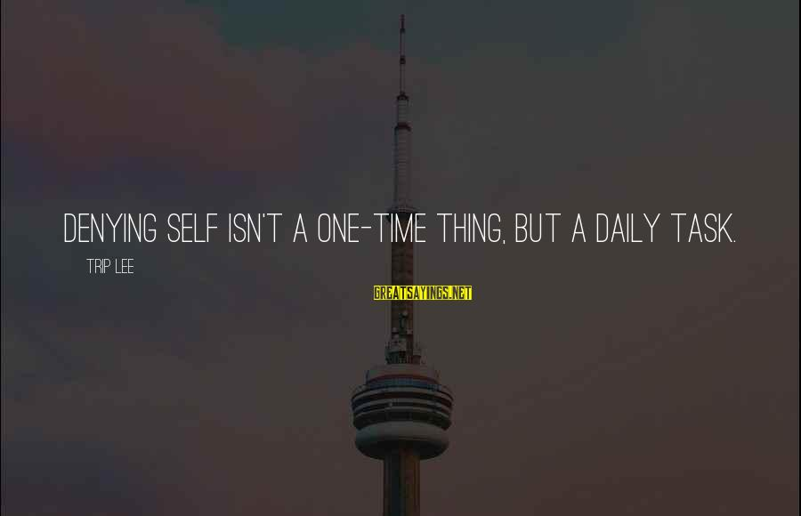 Denying Self Sayings By Trip Lee: Denying self isn't a one-time thing, but a daily task.