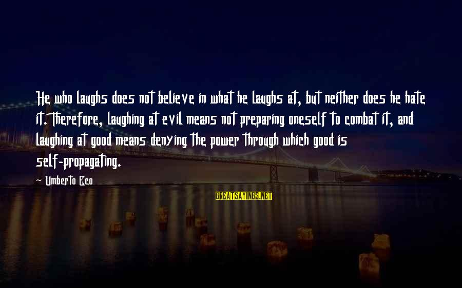 Denying Self Sayings By Umberto Eco: He who laughs does not believe in what he laughs at, but neither does he